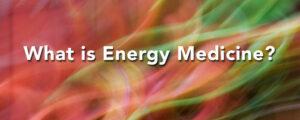 What is Energy Medicine